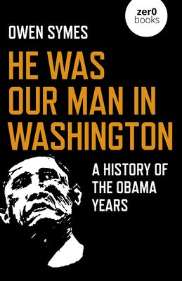Review: HE WAS OUR MAN IN WASHINGTON: A History of the Obama Years