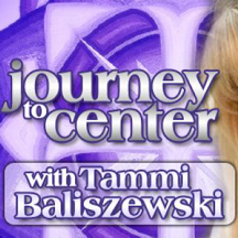 Journey to Center Radio Show with Tammi Baliszewski, Ph.D.