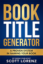 Proven System for Creating Winning Book Title with Book Title Generator by Scott Lorenz, Book Publicist
