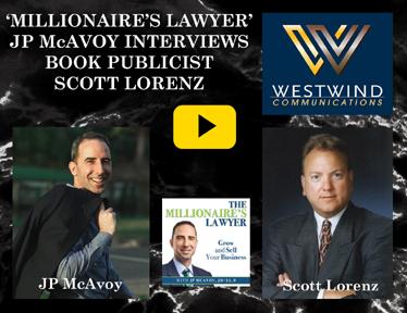 'Millionaire's Lawyer' JP McAvoy Interviews  Book Publicist Scott Lorenz on 'Generating Your PR'