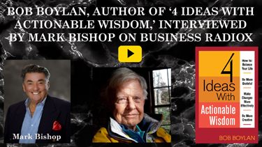 Bob Boylan, Author of '4 Ideas with Actionable Wisdom,' Interviewed by Mark Bishop on Tucson Business RadioX
