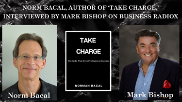 Norm Bacal, Author of 'Take Charge,'  Interviewed by Mark Bishop on Business RadioX, Finalist Indie Excellence Award