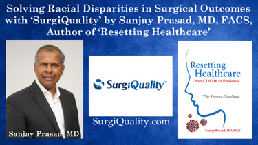 Solve Racial Disparities in Surgical Outcomes with 'SurgiQuality' by Sanjay Prasad, MD, FACS, Author of 'Resetting Healthcare'