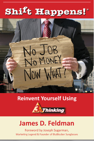 James Feldman Publishes  Shift Happens!® No Job. No Money.  Now What? Reinvent Yourself Using 3D Thinking™