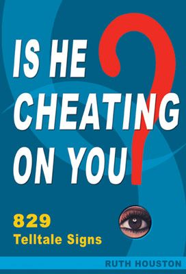Is He Cheating on You? 829 Telltale Signs by infidelity expert Ruth Houston