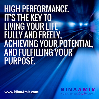 High performance is the key to a life lived fully and on purpose.