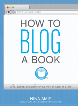 How to Blog a Book: Write, Publish and Promote Your Work One Post at a Time (Writer