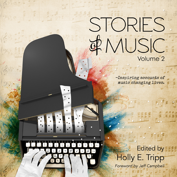 Stories of Music, Volume 2: A Moving Anthology about Healing, Hope, and the Power of Music
