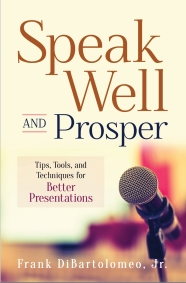 Introducing a new book by Frank DiBartolomeo - Speak Well and Prosper:  Tips, Tools, and Techniques for Better Presentations