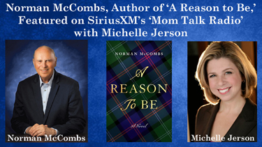 Norman McCombs, Author of 'A Reason to Be,' Featured on Sirius XM's 'Mom Talk Radio with Michelle Jerson