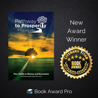 'Pathway to Prosperity: Your Guide to Money & Economics' by Mark Lazar Wins 2021 Gold Literary Titan Book Award