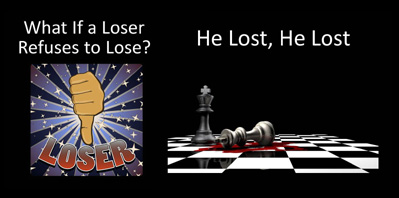 He Lost and What If a Loser Refuses to Lose?
