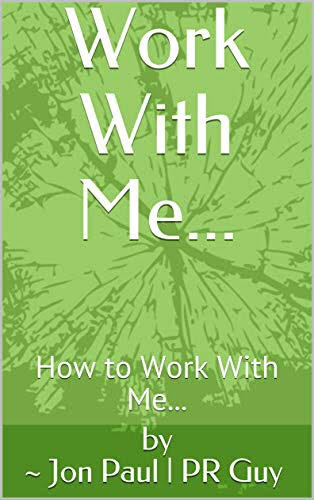 Work With Me...: How to Work with PR Guy of ShoppingMoneyPR.com — Now on Amazon.com,
