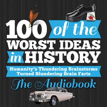 Michael N. Smith and Eric Kasum - Authors 100 of the Worst Ideas in History -  Humanitys Thundering Brainstorms Turned Blundering Brain Farts