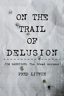 Fred Litwin - Author of On the Trail of Delusion - Jim Garrison--The Great Accuser