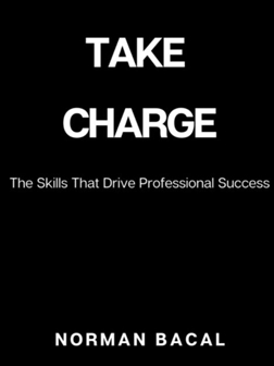 Norman Bacal -- Author of 'Take Charge - The Skills That Drive Professional Success'