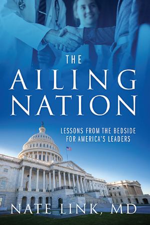 Nathan Link, M.D.--Author of 'Ailing Nation - Lessons from the Bedside for America's Leaders'