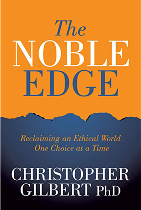 Christopher Gilbert PhD -- Author of 'The Noble Edge - Reclaiming an Ethical World One Choice at a Time